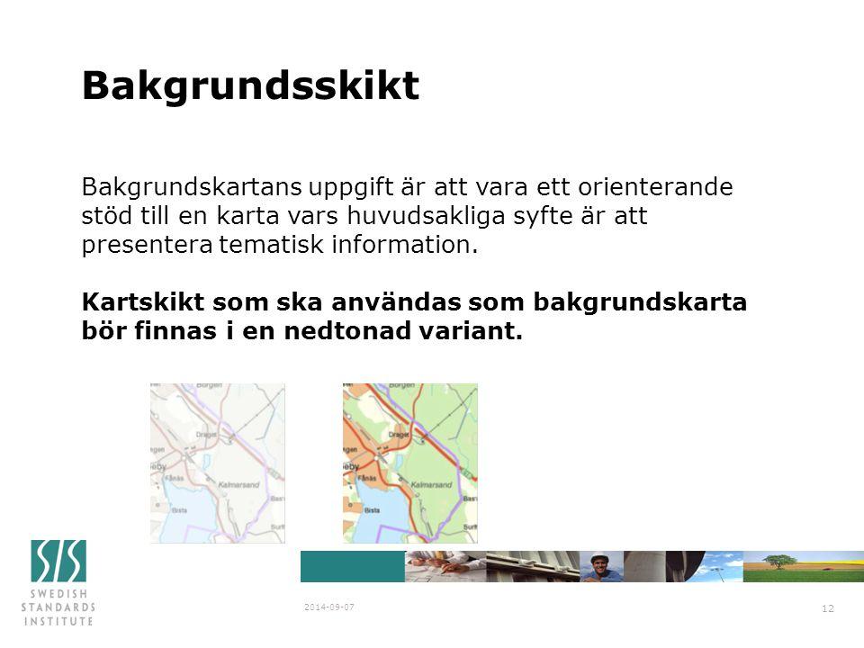 Bakgrundsskikt 2014-09-07 12 Bakgrundskartans uppgift är att vara ett orienterande stöd till en karta vars huvudsakliga syfte är att presentera tematisk information.