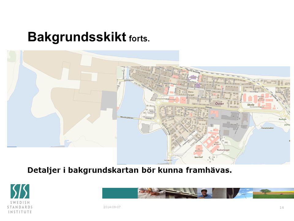 Bakgrundsskikt forts. Detaljer i bakgrundskartan bör kunna framhävas. 2014-09-07 14