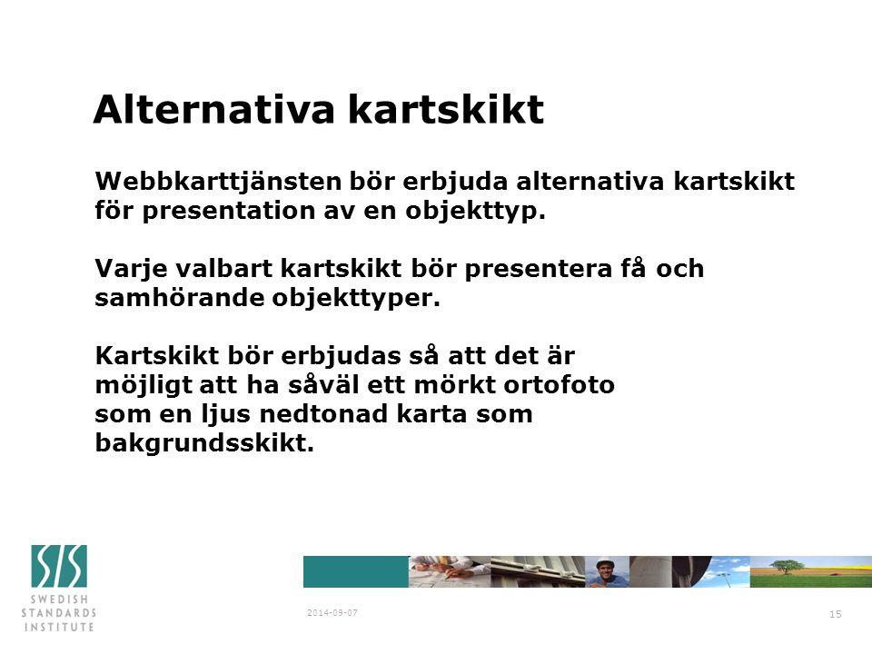 Alternativa kartskikt 2014-09-07 15 Webbkarttjänsten bör erbjuda alternativa kartskikt för presentation av en objekttyp. Varje valbart kartskikt bör p