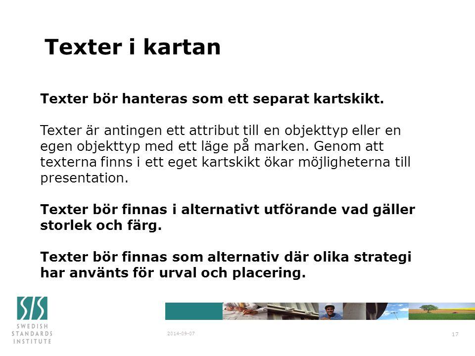 Texter i kartan 2014-09-07 17 Texter bör hanteras som ett separat kartskikt. Texter är antingen ett attribut till en objekttyp eller en egen objekttyp