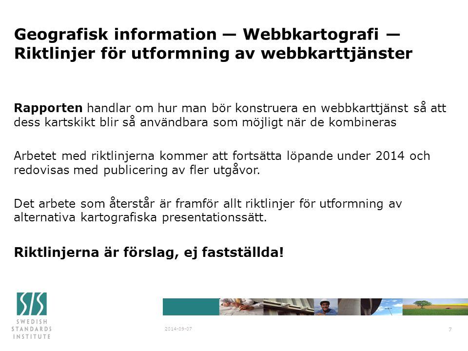 Geografisk information — Webbkartografi — Riktlinjer för utformning av webbkarttjänster 2014-09-07 7 Rapporten handlar om hur man bör konstruera en webbkarttjänst så att dess kartskikt blir så användbara som möjligt när de kombineras Arbetet med riktlinjerna kommer att fortsätta löpande under 2014 och redovisas med publicering av fler utgåvor.
