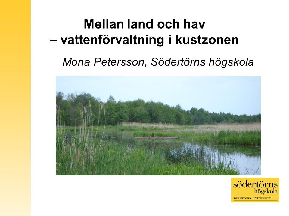Mellan land och hav – vattenförvaltning i kustzonen Mona Petersson, Södertörns högskola
