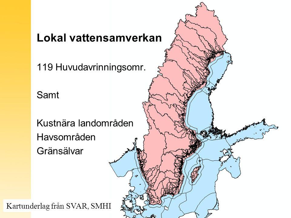 Lokal vattensamverkan 119 Huvudavrinningsomr. Samt Kustnära landområden Havsområden Gränsälvar Kartunderlag från SVAR, SMHI