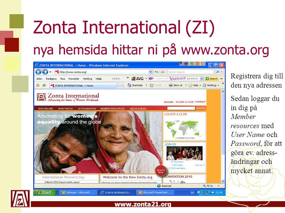 www.zonta21.org Zonta International (ZI) nya hemsida hittar ni på www.zonta.org Registrera dig till den nya adressen Sedan loggar du in dig på Member resources med User Name och Password, för att göra ev.