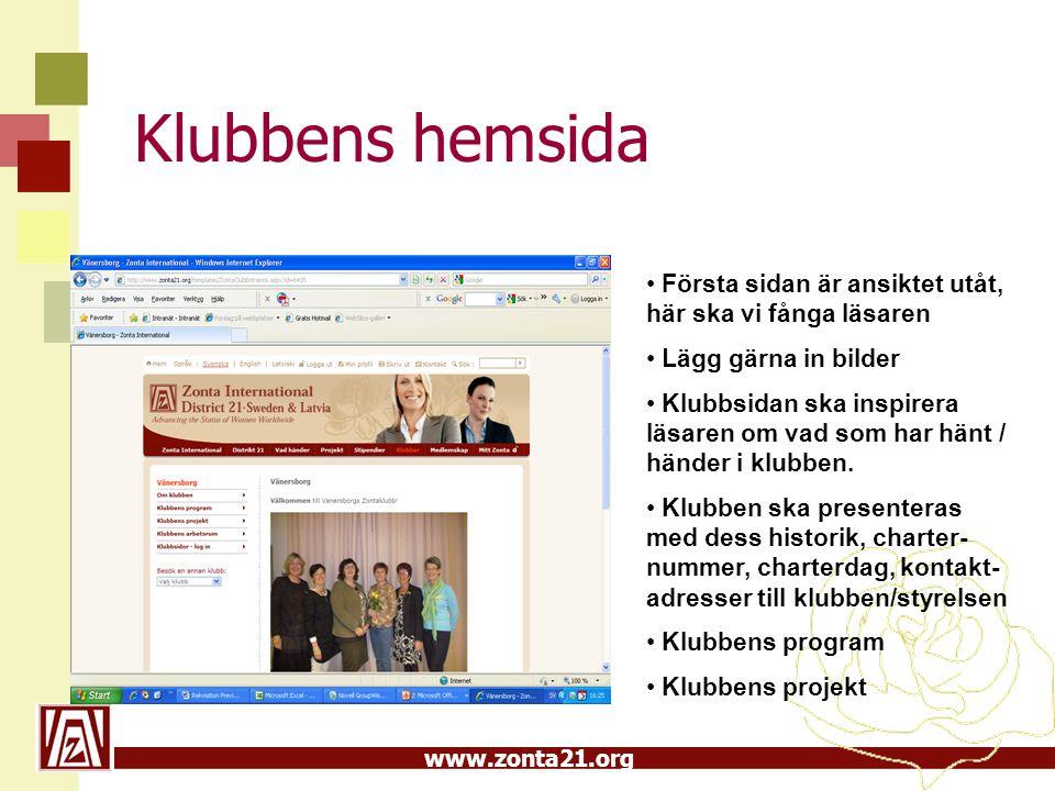 www.zonta21.org Klubbens hemsida Första sidan är ansiktet utåt, här ska vi fånga läsaren Lägg gärna in bilder Klubbsidan ska inspirera läsaren om vad som har hänt / händer i klubben.
