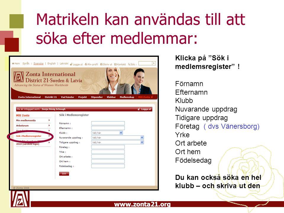 www.zonta21.org Matrikeln kan användas till att söka efter medlemmar: Klicka på Sök i medlemsregister .