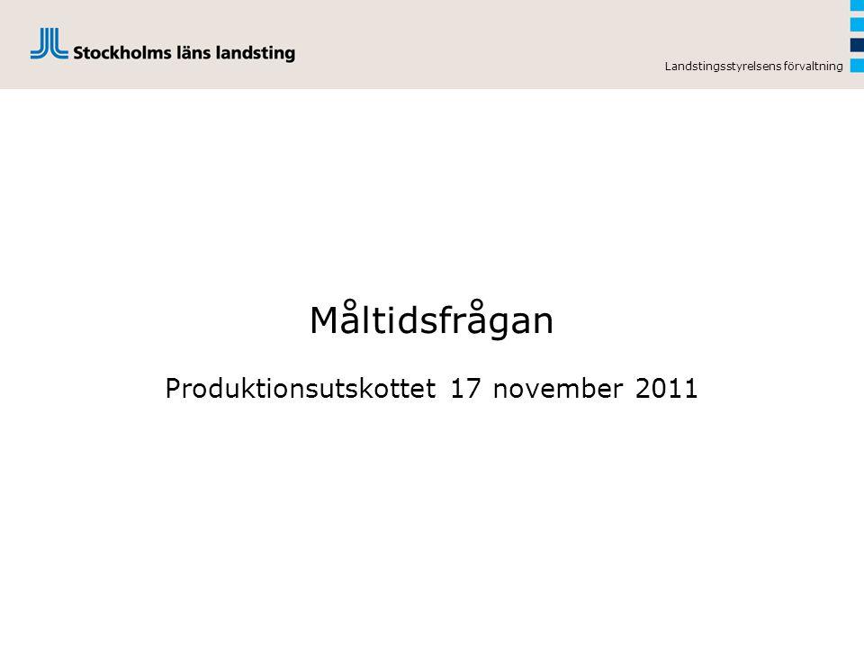 Landstingsstyrelsens förvaltning Måltidsfrågan Produktionsutskottet 17 november 2011