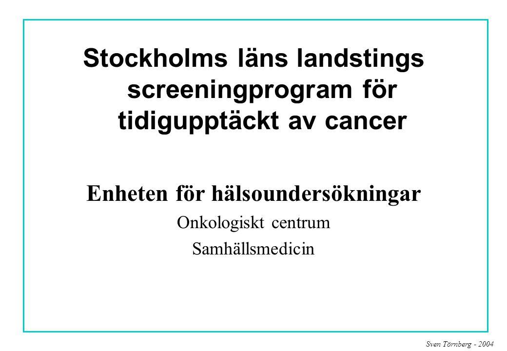 Sven Törnberg - 2004 Stockholms läns landstings screeningprogram för tidigupptäckt av cancer Enheten för hälsoundersökningar Onkologiskt centrum Samhä