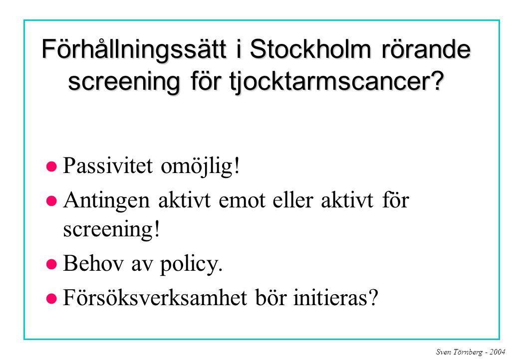 Sven Törnberg - 2004 Förhållningssätt i Stockholm rörande screening för tjocktarmscancer? l Passivitet omöjlig! l Antingen aktivt emot eller aktivt fö