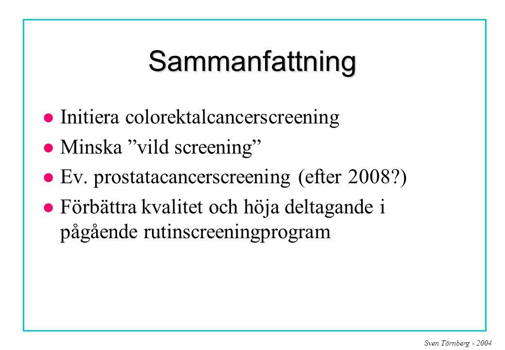 """Sven Törnberg - 2004 Sammanfattning l Initiera colorektalcancerscreening l Minska """"vild screening"""" l Ev. prostatacancerscreening (efter 2008?) l Förbä"""