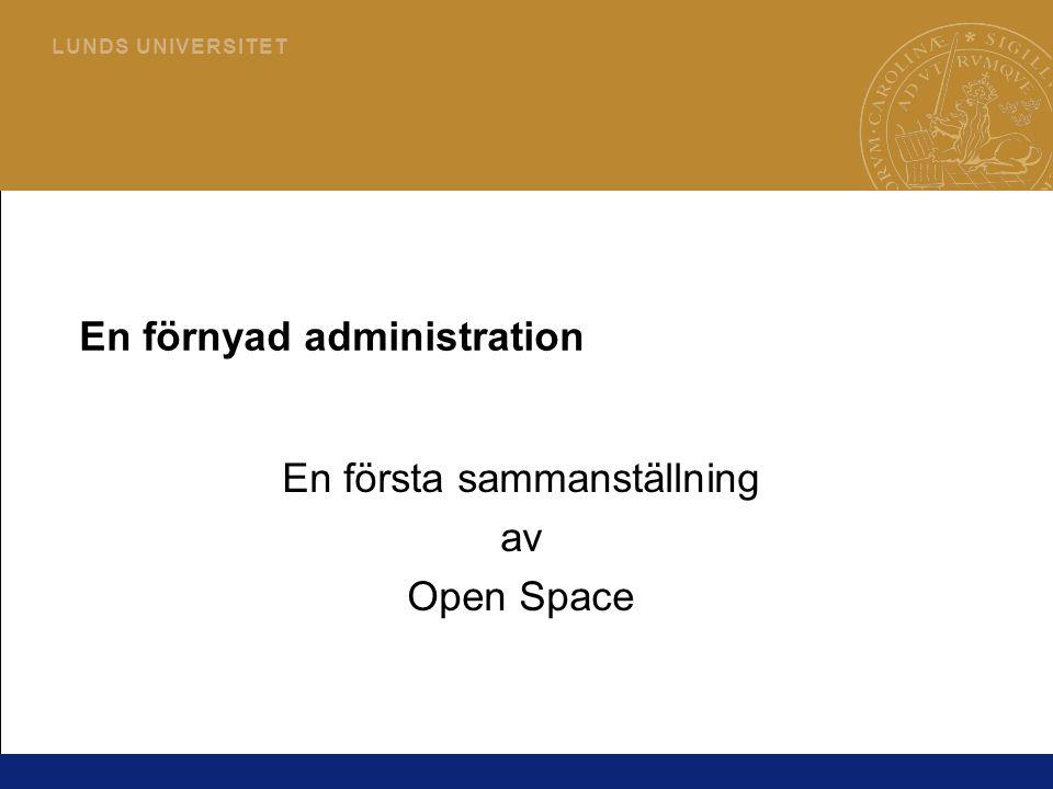 1 L U N D S U N I V E R S I T E T En förnyad administration En första sammanställning av Open Space