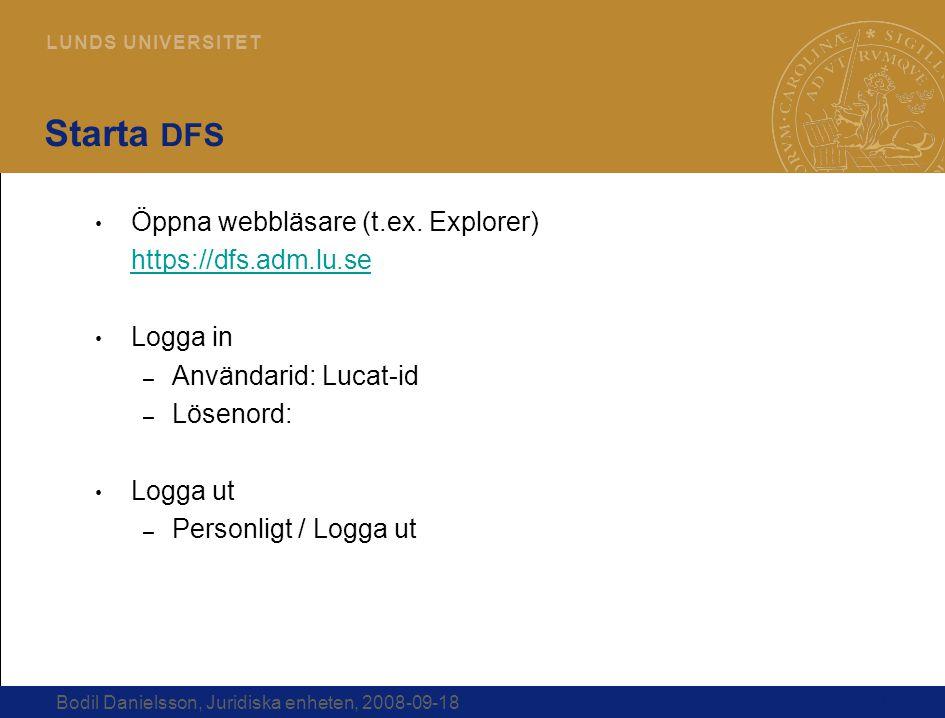 11 L U N D S U N I V E R S I T E T Bodil Danielsson, Juridiska enheten, 2008-09-18 Starta DFS Öppna webbläsare (t.ex. Explorer) https://dfs.adm.lu.se