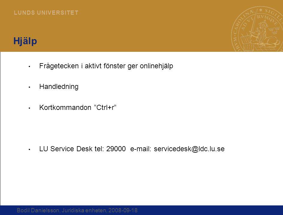 12 L U N D S U N I V E R S I T E T Bodil Danielsson, Juridiska enheten, 2008-09-18 Hjälp Frågetecken i aktivt fönster ger onlinehjälp Handledning Kort