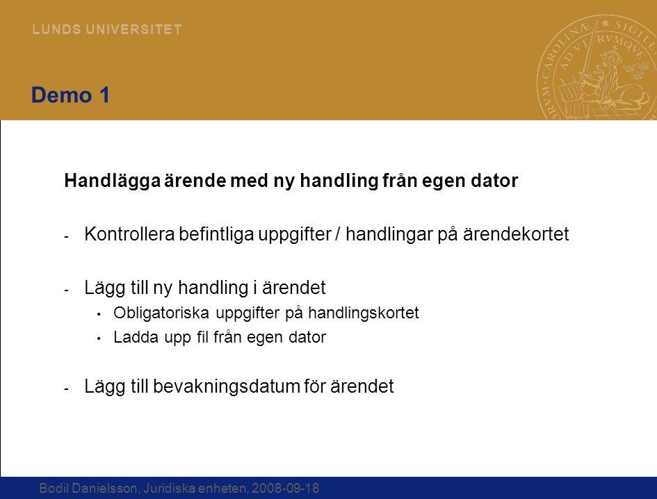 14 L U N D S U N I V E R S I T E T Bodil Danielsson, Juridiska enheten, 2008-09-18 Demo 1 Handlägga ärende med ny handling från egen dator - Kontrolle