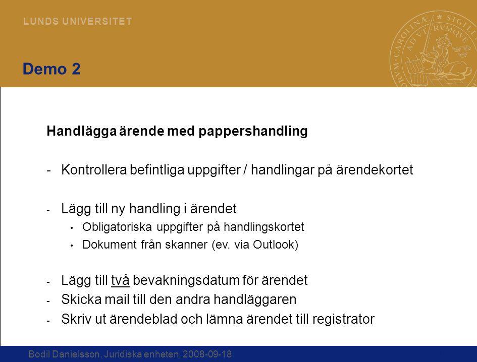 15 L U N D S U N I V E R S I T E T Bodil Danielsson, Juridiska enheten, 2008-09-18 Demo 2 Handlägga ärende med pappershandling -Kontrollera befintliga