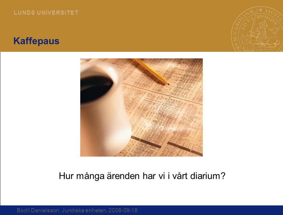 16 L U N D S U N I V E R S I T E T Bodil Danielsson, Juridiska enheten, 2008-09-18 Kaffepaus Hur många ärenden har vi i vårt diarium?