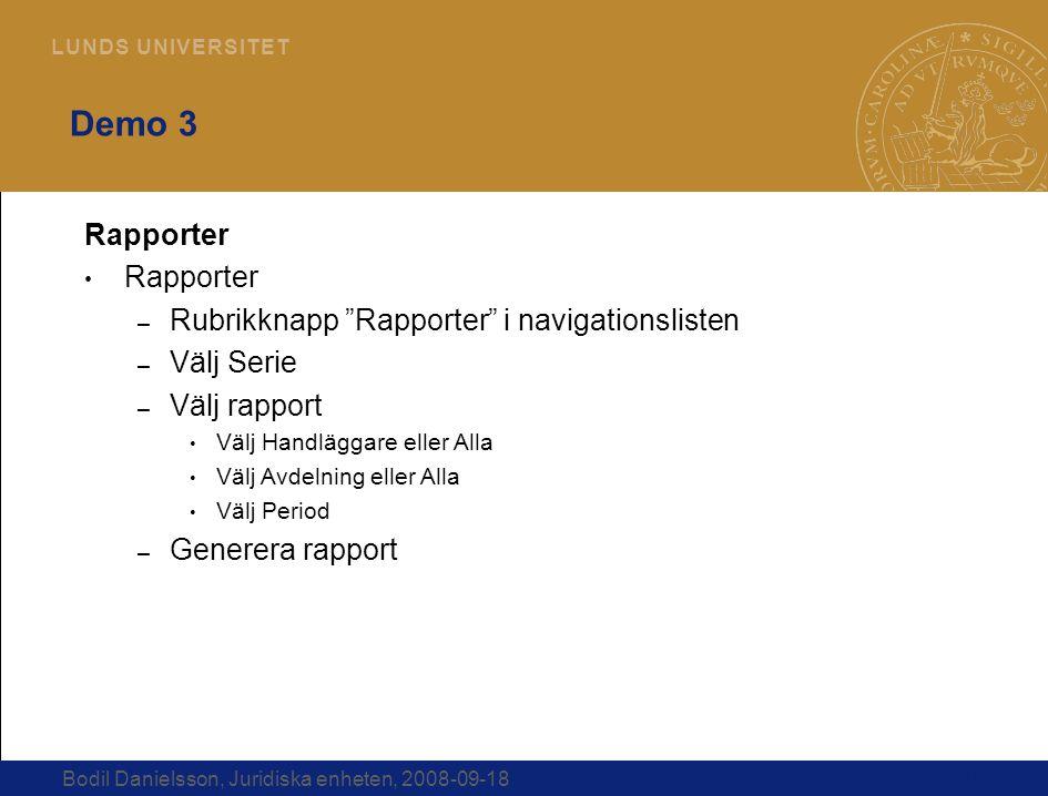 """18 L U N D S U N I V E R S I T E T Bodil Danielsson, Juridiska enheten, 2008-09-18 Demo 3 Rapporter – Rubrikknapp """"Rapporter"""" i navigationslisten – Vä"""