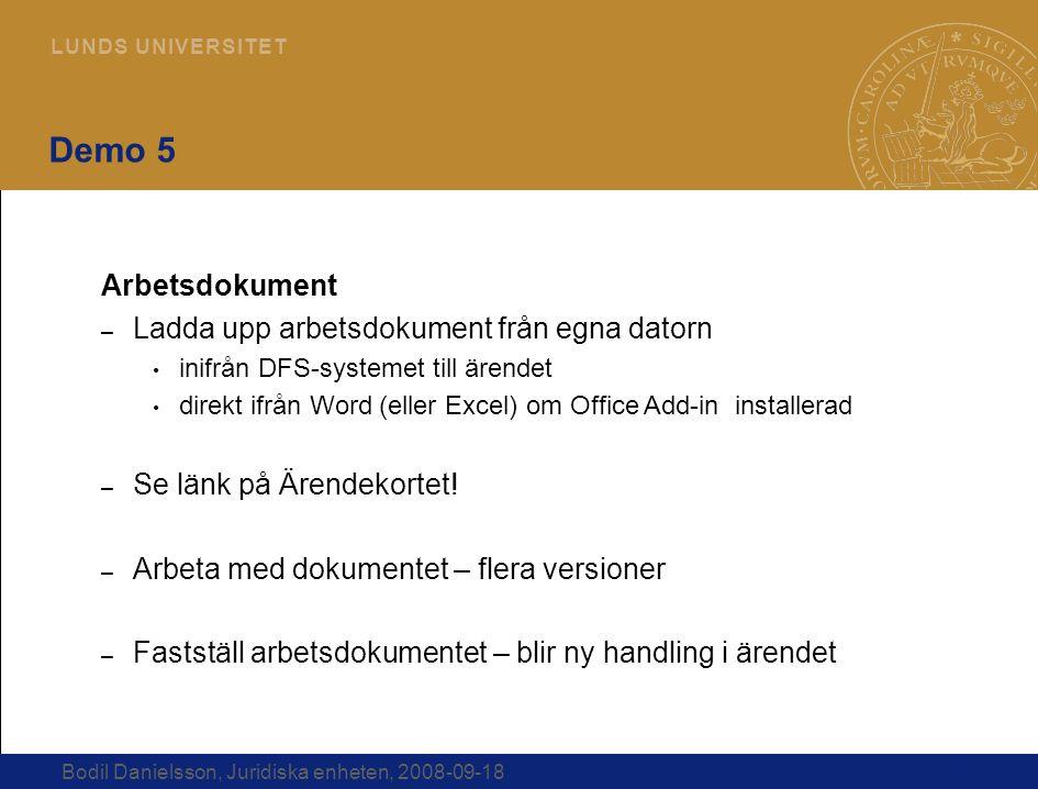 20 L U N D S U N I V E R S I T E T Bodil Danielsson, Juridiska enheten, 2008-09-18 Demo 5 Arbetsdokument – Ladda upp arbetsdokument från egna datorn i