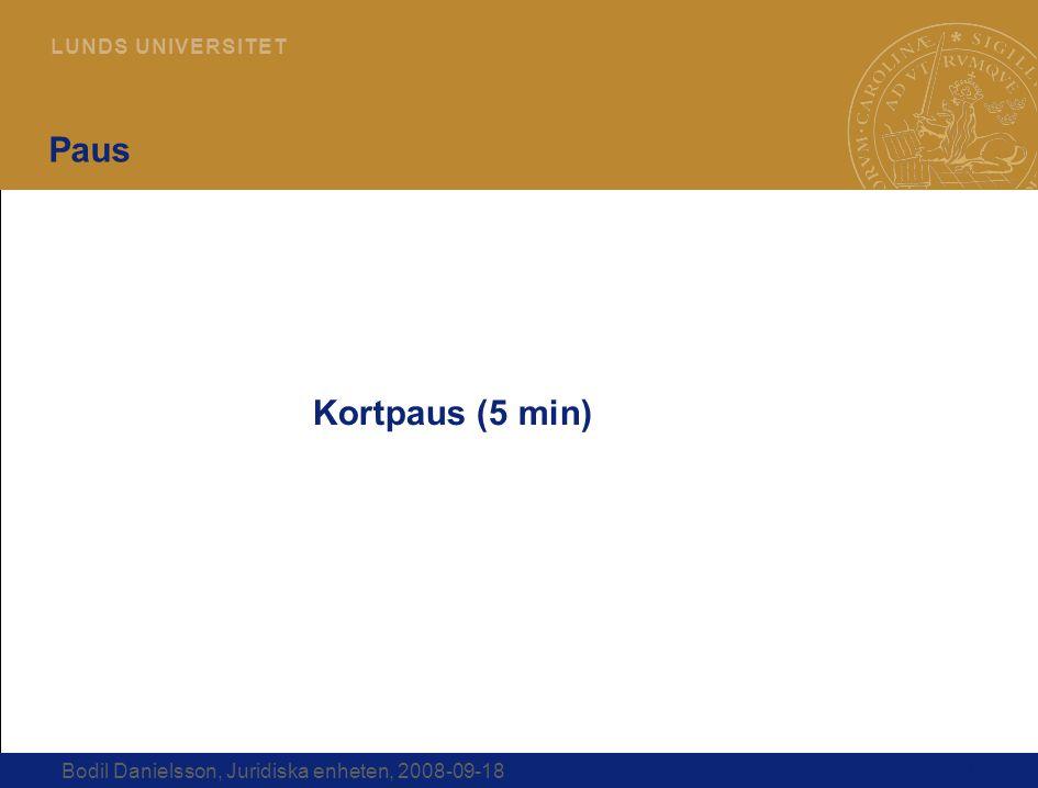 21 L U N D S U N I V E R S I T E T Bodil Danielsson, Juridiska enheten, 2008-09-18 Paus Kortpaus (5 min)
