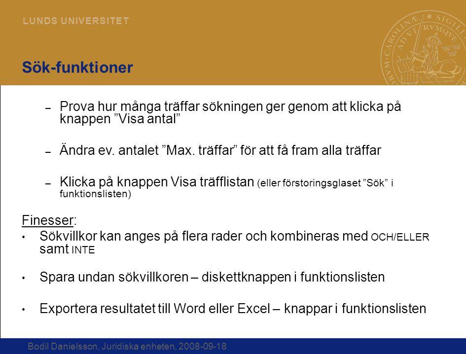 24 L U N D S U N I V E R S I T E T Bodil Danielsson, Juridiska enheten, 2008-09-18 Sök-funktioner – Prova hur många träffar sökningen ger genom att kl