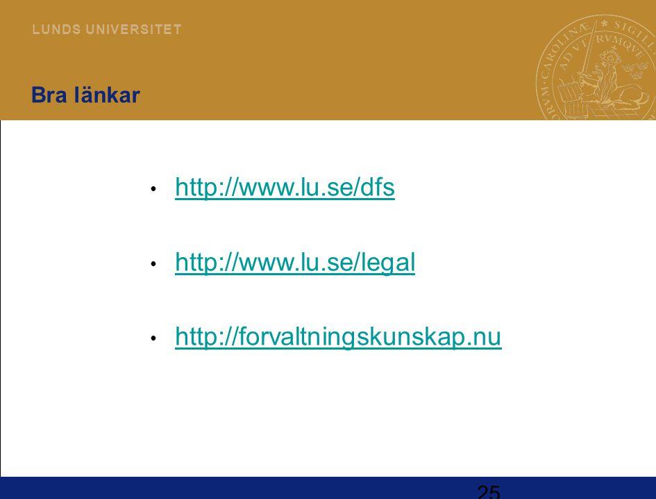 25 L U N D S U N I V E R S I T E T 25 Bra länkar http://www.lu.se/dfs http://www.lu.se/legal http://forvaltningskunskap.nu