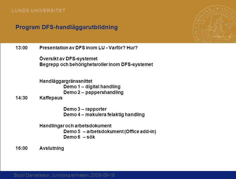 3 L U N D S U N I V E R S I T E T Bodil Danielsson, Juridiska enheten, 2008-09-18 Program DFS-handläggarutbildning 13:00Presentation av DFS inom LU -