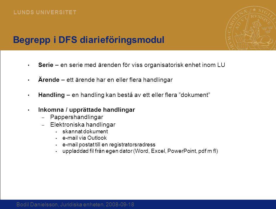 7 L U N D S U N I V E R S I T E T Bodil Danielsson, Juridiska enheten, 2008-09-18 Begrepp i DFS diarieföringsmodul Serie – en serie med ärenden för vi