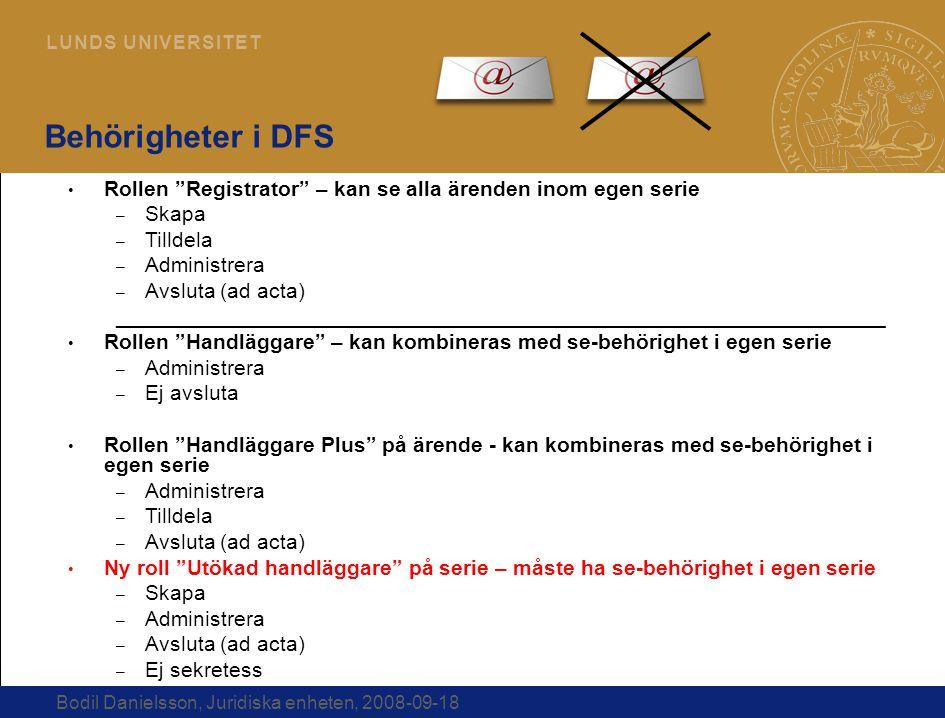 """9 L U N D S U N I V E R S I T E T Bodil Danielsson, Juridiska enheten, 2008-09-18 Behörigheter i DFS Rollen """"Registrator"""" – kan se alla ärenden inom e"""
