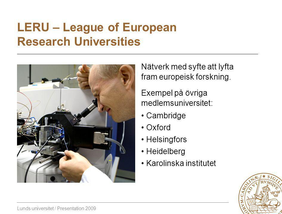 Lunds universitet / Presentation 2009 LERU – League of European Research Universities Nätverk med syfte att lyfta fram europeisk forskning.