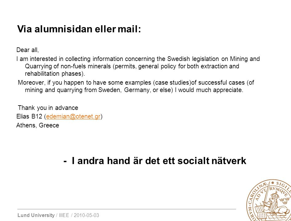 Lund University / IIIEE / 2010-05-03 Dear all, I am interested in collecting information concerning the Swedish legislation on Mining and Quarrying of
