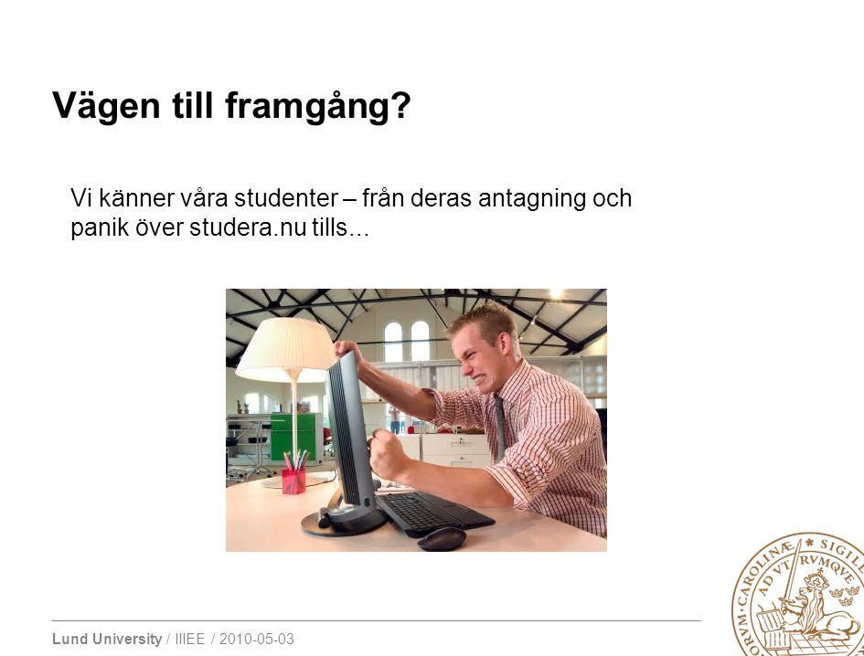 Lund University / IIIEE / 2010-05-03 Vägen till framgång? Vi känner våra studenter – från deras antagning och panik över studera.nu tills...