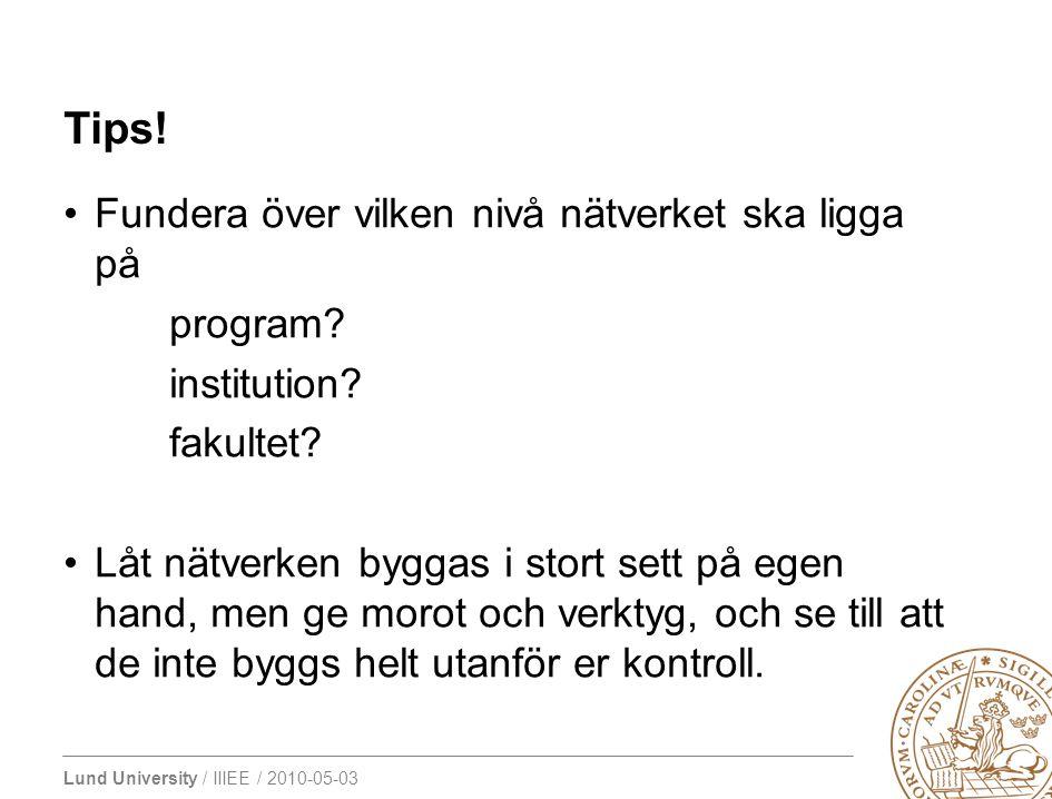 Lund University / IIIEE / 2010-05-03 Fundera över vilken nivå nätverket ska ligga på program? institution? fakultet? Låt nätverken byggas i stort sett