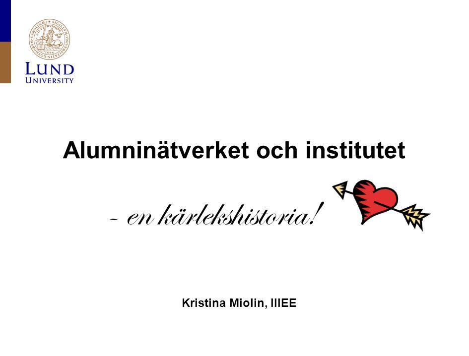 Alumninätverket och institutet - en kärlekshistoria! Kristina Miolin, IIIEE