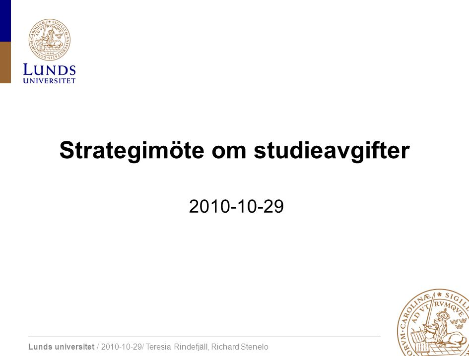 Lunds universitet / 2010-10-29/ Teresia Rindefjäll, Richard Stenelo Strategimöte om studieavgifter 2010-10-29