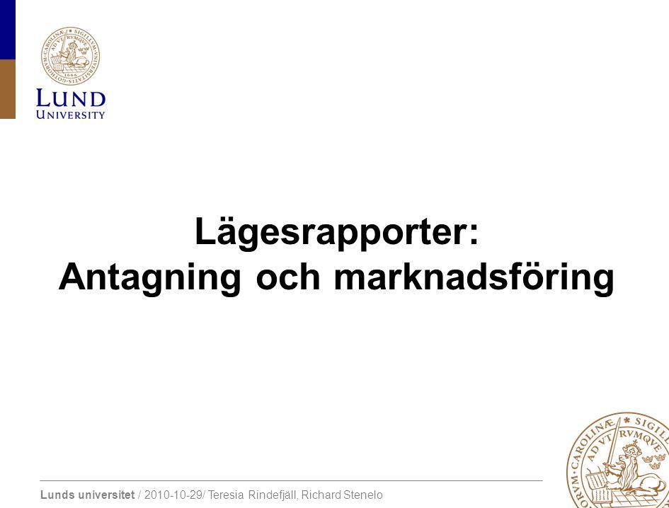 Lunds universitet / 2010-10-29/ Teresia Rindefjäll, Richard Stenelo Lägesrapporter: Antagning och marknadsföring