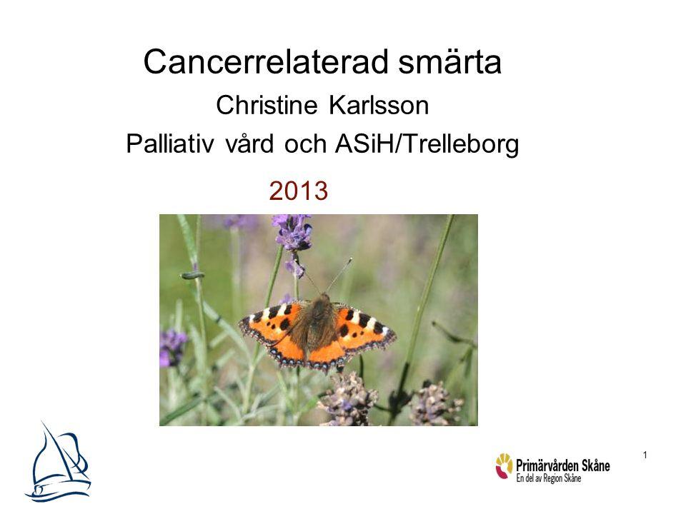 1 2013 Cancerrelaterad smärta Christine Karlsson Palliativ vård och ASiH/Trelleborg