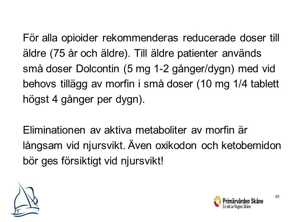 48 För alla opioider rekommenderas reducerade doser till äldre (75 år och äldre). Till äldre patienter används små doser Dolcontin (5 mg 1-2 gånger/dy