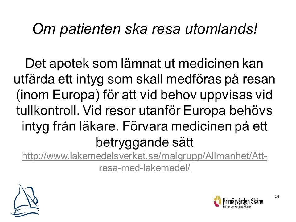 54 Om patienten ska resa utomlands! Det apotek som lämnat ut medicinen kan utfärda ett intyg som skall medföras på resan (inom Europa) för att vid beh