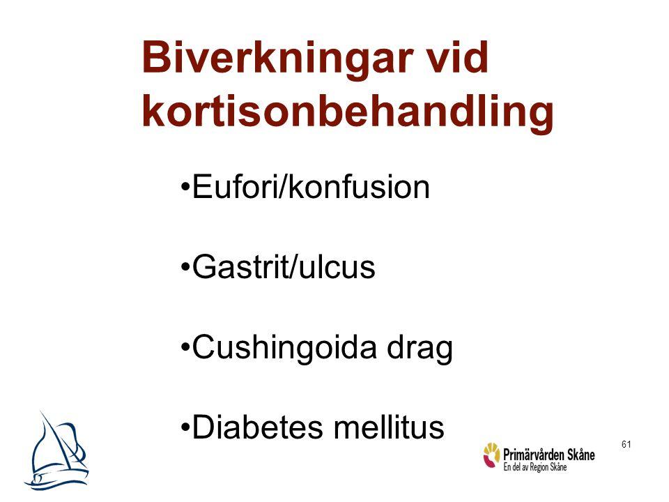 61 Biverkningar vid kortisonbehandling Eufori/konfusion Gastrit/ulcus Cushingoida drag Diabetes mellitus