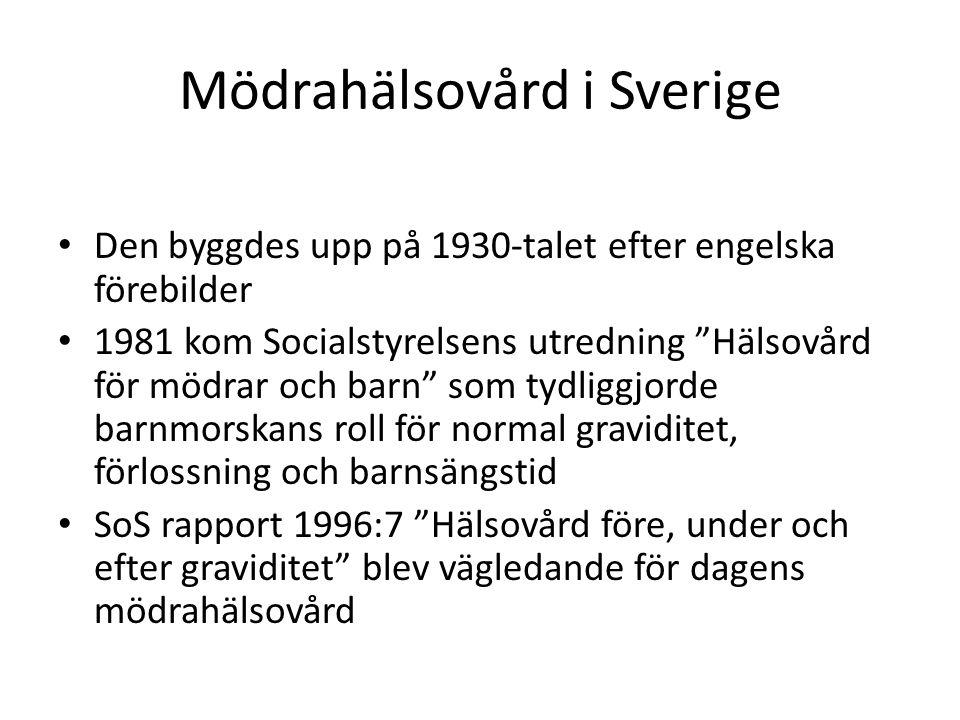 """Mödrahälsovård i Sverige Den byggdes upp på 1930-talet efter engelska förebilder 1981 kom Socialstyrelsens utredning """"Hälsovård för mödrar och barn"""" s"""