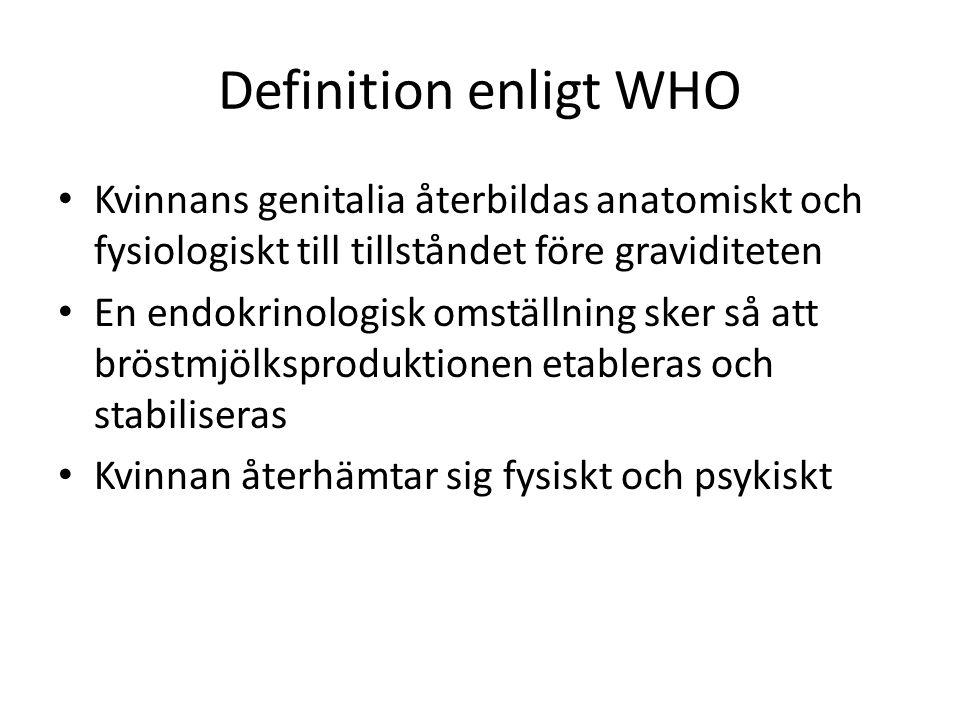 Definition enligt WHO Kvinnans genitalia återbildas anatomiskt och fysiologiskt till tillståndet före graviditeten En endokrinologisk omställning sker