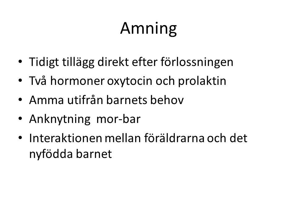 Amning Tidigt tillägg direkt efter förlossningen Två hormoner oxytocin och prolaktin Amma utifrån barnets behov Anknytning mor-bar Interaktionen mella