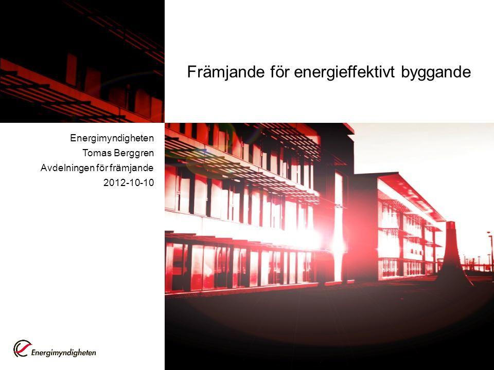 Främjande för energieffektivt byggande Energimyndigheten Tomas Berggren Avdelningen för främjande 2012-10-10