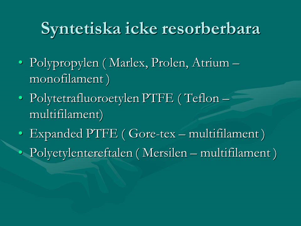 Syntetiska icke resorberbara Polypropylen ( Marlex, Prolen, Atrium – monofilament )Polypropylen ( Marlex, Prolen, Atrium – monofilament ) Polytetraflu