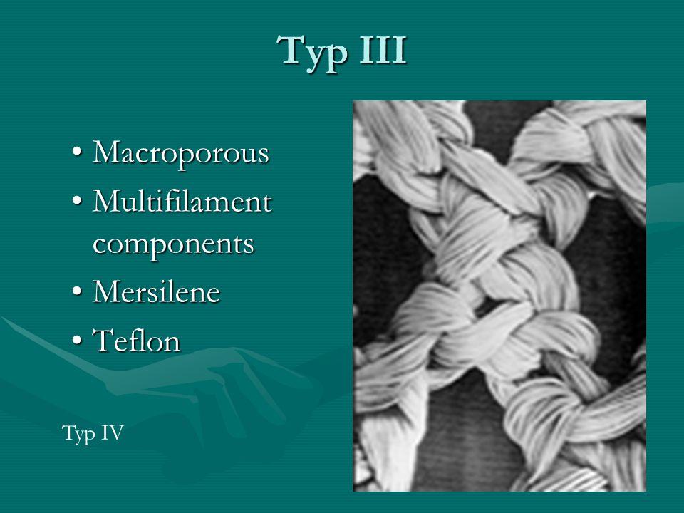 Typ III MacroporousMacroporous Multifilament componentsMultifilament components MersileneMersilene TeflonTeflon Typ IV