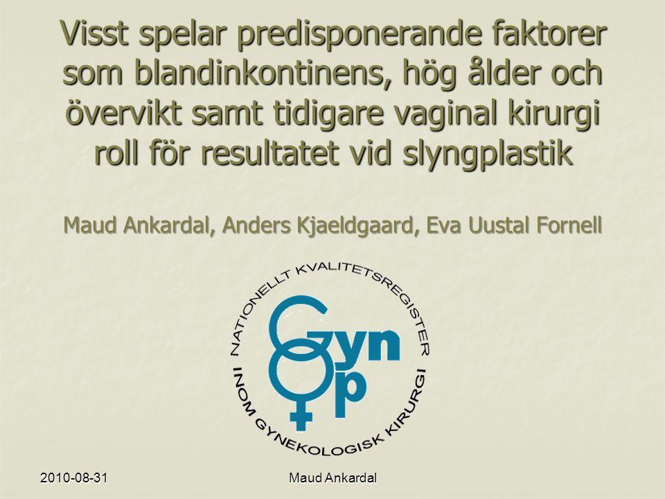 2010-08-31Maud Ankardal Nationella Kvalitetsregistret för Gynekologisk kirurgi (Gynop) Startade 1997 Startade 1997 6 registersträngar 6 registersträngar Hysterektomi (benign) Hysterektomi (benign) Endometriumablation/hysteroscopi Endometriumablation/hysteroscopi Adnex Adnex Tumör (2006) Tumör (2006) Prolaps (2006) Prolaps (2006) Inkontinens (2006) Inkontinens (2006)