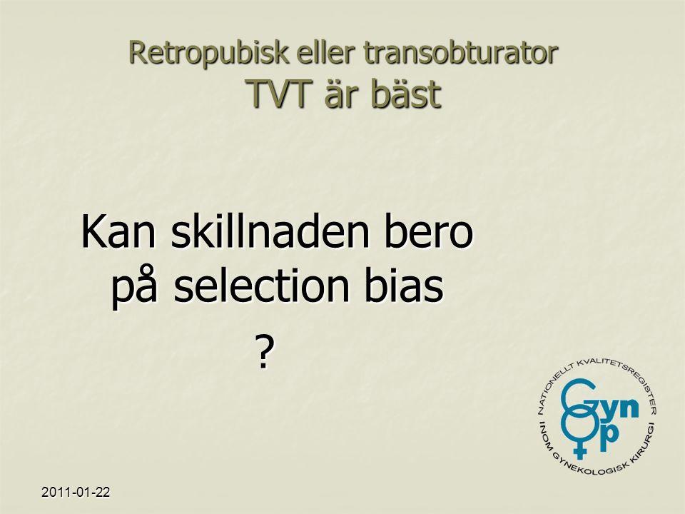 2011-01-22 Retropubisk eller transobturator TVT är bäst Kan skillnaden bero på selection bias
