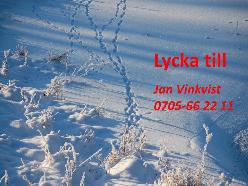 Lycka till Jan Vinkvist 0705-66 22 11