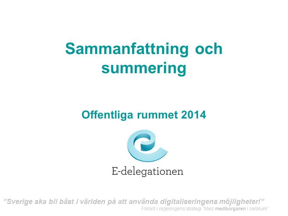 """Sammanfattning och summering Offentliga rummet 2014 """"Sverige ska bli bäst i världen på att använda digitaliseringens möjligheter!"""" Förord i regeringen"""