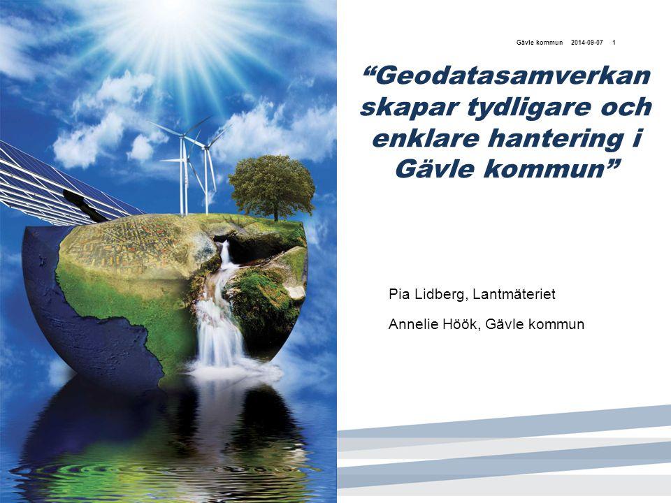 """2014-09-07Gävle kommun1 """"Geodatasamverkan skapar tydligare och enklare hantering i Gävle kommun"""" Pia Lidberg, Lantmäteriet Annelie Höök, Gävle kommun"""